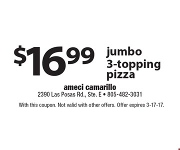 $16.99 jumbo 3-topping pizza. With this coupon. Not valid with other offers. Offer expires 3-17-17.
