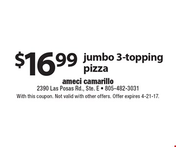 $16.99 jumbo 3-topping pizza. With this coupon. Not valid with other offers. Offer expires 4-21-17.