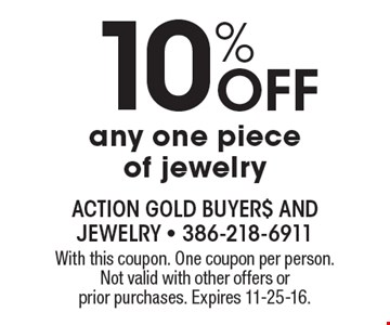 10% Off any one piece of jewelry. With this coupon. One coupon per person. Not valid with other offers or prior purchases. Expires 11-25-16.