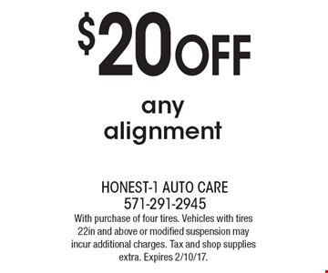 $20 OFF any alignment. With purchase of four tires. Vehicles with tires 22in and above or modified suspension may incur additional charges. Tax and shop supplies extra. Expires 2/10/17.