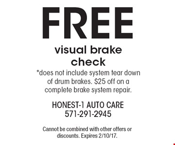 FREE visual brake check. *Does not include system tear down of drum brakes. $25 off on a complete brake system repair. Cannot be combined with other offers or discounts. Expires 2/10/17.