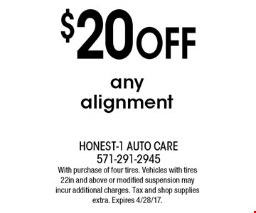 $20 OFF any alignment. With purchase of four tires. Vehicles with tires 22in and above or modified suspension may incur additional charges. Tax and shop supplies extra. Expires 4/28/17.