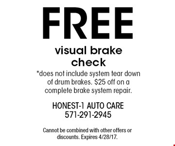 FREE visual brake check *does not include system tear down of drum brakes. $25 off on a complete brake system repair.. Cannot be combined with other offers or discounts. Expires 4/28/17.