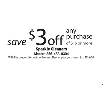 save $3 off any purchase of $15 or more. With this coupon. Not valid with other offers or prior purchases. Exp 12-9-16.