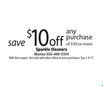Save $10 off any purchase of $50 or more. With this coupon. Not valid with other offers or prior purchases. Exp 1-6-17.