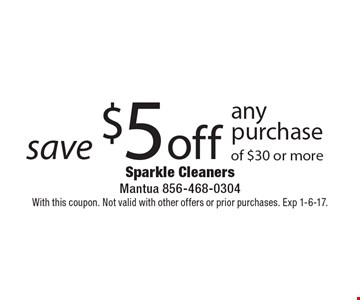 Save $5 off any purchase of $30 or more. With this coupon. Not valid with other offers or prior purchases. Exp 1-6-17.