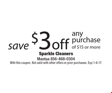 Save $3 off any purchase of $15 or more. With this coupon. Not valid with other offers or prior purchases. Exp 1-6-17.