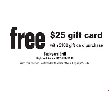 Free $25 gift card with $100 gift card purchase. With this coupon. Not valid with other offers. Expires 2-3-17.