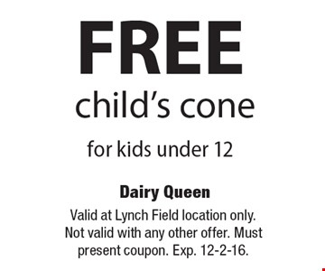 FREE child's cone for kids under 12. Valid at Lynch Field location only.Not valid with any other offer. Must present coupon. Exp. 12-2-16.
