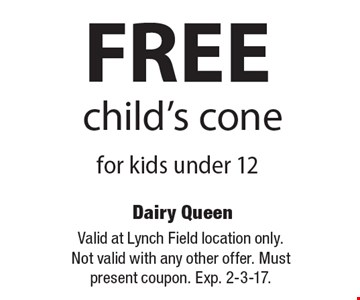 FREE child's cone for kids under 12. Valid at Lynch Field location only.Not valid with any other offer. Must present coupon. Exp. 2-3-17.