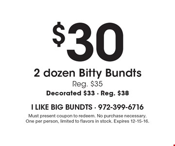 $30 2 dozen bitty bundts. Reg. $35. Decorated $33 - Reg. $38. Must present coupon to redeem. No purchase necessary. One per person, limited to flavors in stock. Expires 12-15-16.