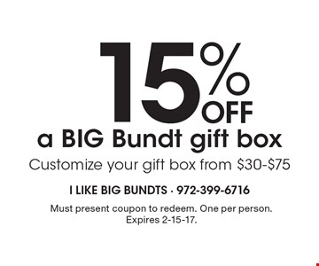 15% Off a BIG Bundt gift box. Customize your gift box from $30-$75. Must present coupon to redeem. One per person. Expires 2-15-17.
