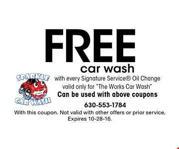 "Free car wash with every Signature Service® Oil Change valid only for ""The Works Car Wash"" Can be used with above coupons. With this coupon. Not valid with other offers or prior service. Expires 10-28-16."