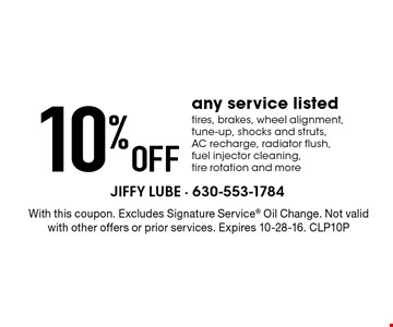 10% Off any service listed tires, brakes, wheel alignment, tune-up, shocks and struts, AC recharge, radiator flush, fuel injector cleaning, tire rotation and more. With this coupon. Excludes Signature Service® Oil Change. Not valid with other offers or prior services. Expires 10-28-16. CLP10P