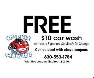 Free $10 car wash with every Signature Service Oil Change. Can be used with above coupons. With this coupon. Expires 12-2-16.
