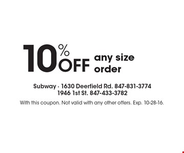 10% OFF any size order. With this coupon. Not valid with any other offers. Exp. 10-28-16.