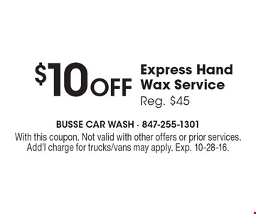 $10 Off Express Hand Wax Service. Reg. $45. With this coupon. Not valid with other offers or prior services. Add'l charge for trucks/vans may apply. Exp. 10-28-16.