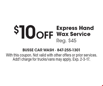 $10 Off Express Hand Wax Service, Reg. $45. With this coupon. Not valid with other offers or prior services. Add'l charge for trucks/vans may apply. Exp. 2-3-17.
