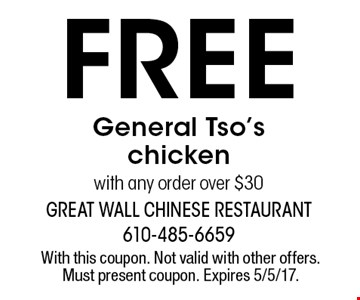 Free General Tso's chicken with any order over $30. With this coupon. Not valid with other offers. Must present coupon. Expires 5/5/17.