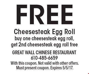 Free Cheesesteak Egg Roll. Buy one cheesesteak egg roll, get 2nd cheesesteak egg roll free. With this coupon. Not valid with other offers. Must present coupon. Expires 5/5/17.