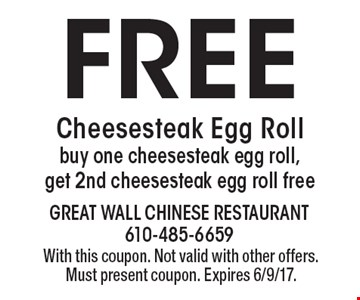 Free Cheesesteak Egg Roll. Buy one cheesesteak egg roll, get 2nd cheesesteak egg roll free. With this coupon. Not valid with other offers. Must present coupon. Expires 6/9/17.