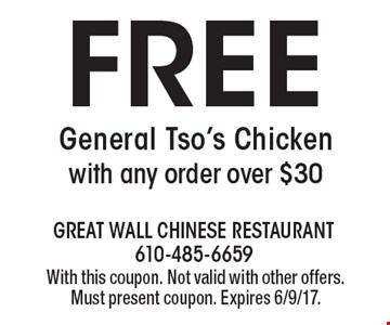 Free General Tso's Chicken with any order over $30. With this coupon. Not valid with other offers. Must present coupon. Expires 6/9/17.