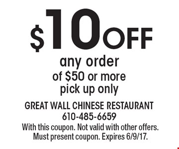 $10 Off any order of $50 or more. Pick up only. With this coupon. Not valid with other offers. Must present coupon. Expires 6/9/17.