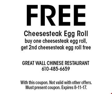 Free Cheesesteak Egg Roll. Buy one cheesesteak egg roll, get 2nd cheesesteak egg roll free. With this coupon. Not valid with other offers. Must present coupon. Expires 8-11-17.