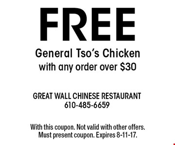 Free General Tso's Chicken with any order over $30. With this coupon. Not valid with other offers. Must present coupon. Expires 8-11-17.