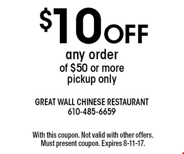 $10 Off any order of $50 or more, pickup only. With this coupon. Not valid with other offers. Must present coupon. Expires 8-11-17.