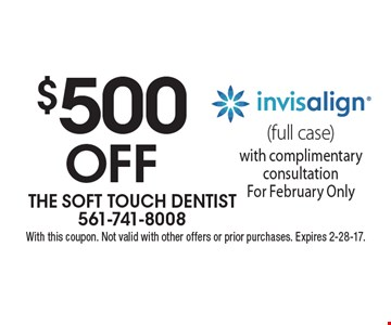 $500 Off invisalign (full case) with complimentary consultation. For February Only. With this coupon. Not valid with other offers or prior purchases. Expires 2-28-17.