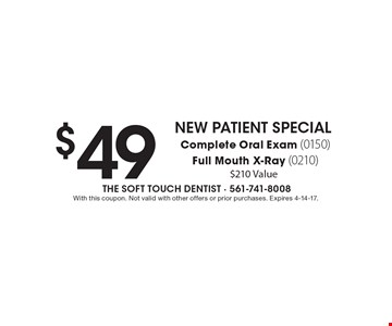 New Patient Special $49 Complete Oral Exam (0150) Full Mouth X-Ray (0210) $210 Value. With this coupon. Not valid with other offers or prior purchases. Expires 4-14-17.