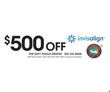 $500 Off Invisalign or Fastbraces. With this coupon. Not valid with other offers or prior purchases.