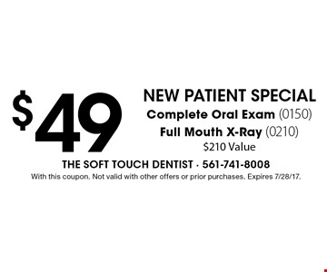New Patient Special: $49 Complete Oral Exam (0150) and Full Mouth X-Ray (0210). $210 Value. With this coupon. Not valid with other offers or prior purchases. Expires 7/28/17.