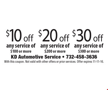 $30 Off Any Service Of $300 Or More  OR  $20 Off Any Service Of $200 Or More  OR  $10 Off Any Service Of $100 Or More. With this coupon. Not valid with other offers or prior services. Offer expires 11-11-16.