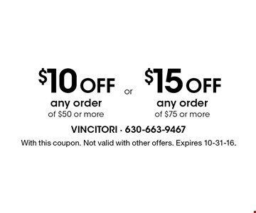 $10 off any order of $50 or more OR $15 off any order of $75 or more. With this coupon. Not valid with other offers. Expires 10-31-16.