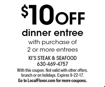 $10 OFF dinner entree with purchase of 2 or more entrees. With this coupon. Not valid with other offers. brunch or on holidays. Expires 9-22-17.Go to LocalFlavor.com for more coupons.