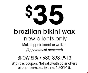 $35 brazilian bikini wax - new clients only. Make appointment or walk in (Appointment preferred). With this coupon. Not valid with other offers or prior services. Expires 10-31-16.