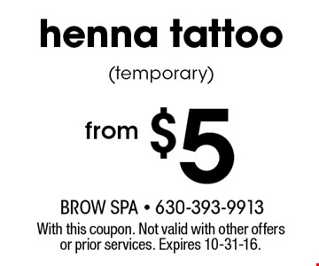 from $5 henna tattoo (temporary). With this coupon. Not valid with other offers or prior services. Expires 10-31-16.