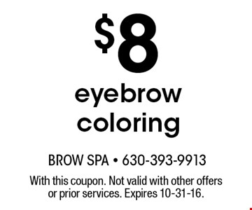 $8 eyebrow coloring. With this coupon. Not valid with other offers or prior services. Expires 10-31-16.