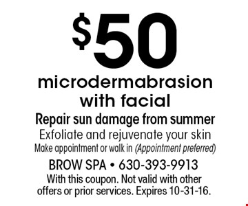 $50 microdermabrasion with facial. Repair sun damage from summer. Exfoliate and rejuvenate your skin. Make appointment or walk in (Appointment preferred). With this coupon. Not valid with other offers or prior services. Expires 10-31-16.