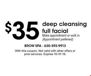 $35 deep cleansing full facial. Make appointment or walk in (Appointment preferred). With this coupon. Not valid with other offers or prior services. Expires 10-31-16.