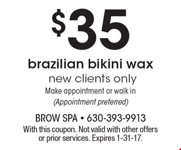 $35 brazilian bikini wax. New clients only. Make appointment or walk in (Appointment preferred). With this coupon. Not valid with other offers or prior services. Expires 1-31-17.