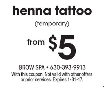 Henna tattoo from $5 (temporary). With this coupon. Not valid with other offers or prior services. Expires 1-31-17.
