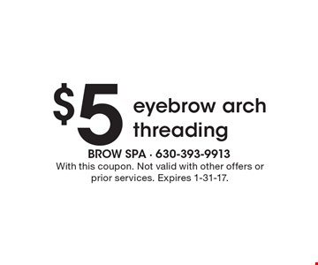 $5 eyebrow arch threading. With this coupon. Not valid with other offers or prior services. Expires 1-31-17.