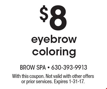 $8 eyebrow coloring. With this coupon. Not valid with other offers or prior services. Expires 1-31-17.