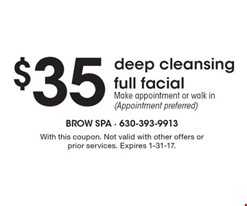 $35 deep cleansing full facial. Make appointment or walk in (Appointment preferred). With this coupon. Not valid with other offers or prior services. Expires 1-31-17.