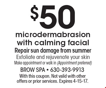 $50 microdermabrasion with calming facial. Repair sun damage from summer. Exfoliate and rejuvenate your skin. Make appointment or walk in (Appointment preferred). With this coupon. Not valid with other offers or prior services. Expires 4-15-17.