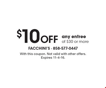 $10 Off any entree of $30 or more. With this coupon. Not valid with other offers. Expires 11-4-16.