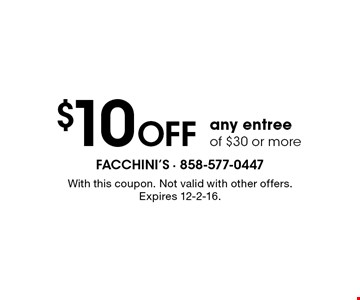 $10 Off any entree of $30 or more. With this coupon. Not valid with other offers. Expires 12-2-16.